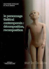 Le personnage théâtral contemporain : décomposition, recomposition