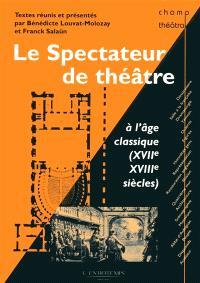 Le spectateur de théâtre à l'âge classique : XVII & XVIIIe siècles