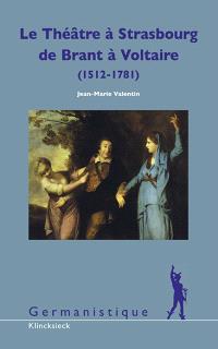 Le théâtre à Strasbourg de S. Brant à Voltaire, 1512-1781 : études et documents pour une histoire culturelle de l'Alsace