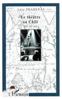 Le théâtre au Chili : traces et trajectoires, XVIe-XXe siècle