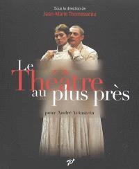 Le théâtre au plus près : pour André Veinstein