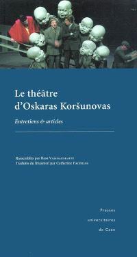 Le théâtre d'Oskaras Korsunovas : entretiens et articles