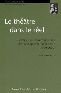 Le théâtre dans le réel : formes d'un théâtre politique allemand après la réunification (1990-2000)