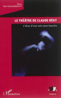 Le théâtre de Claude Régy : l'éros d'une voix sans bouche