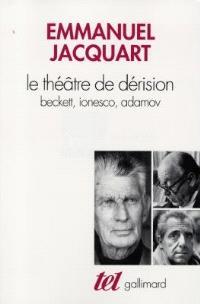 Le théâtre de dérision : Beckett, Ionesco, Adamov