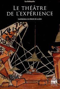 Le théâtre de l'expérience : contributions à la théorie de la scène