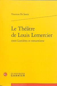 Le théâtre de Louis Lemercier : entre Lumières et romantisme