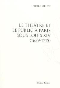 Le théâtre et le public à Paris sous Louis XIV : 1659-1715