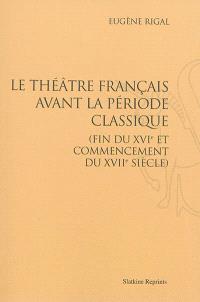 Le théâtre français avant la période classique : fin du XVIe et commencement du XVIIe siècle