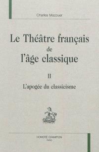 Le théâtre français de l'âge classique. Volume 2, L'apogée du classicisme