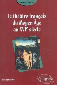 Le théâtre français du Moyen Age au XVIe siècle