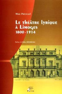 Le théâtre lyrique à Limoges 1800-1914 : recueil de textes, d'archives et de journaux locaux