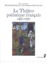 Le théâtre polémique français : 1450-1550