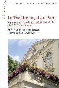 Le Théâtre royal du Parc : histoire d'un lieu de sociabilité bruxellois (de 1782 à nos jours)