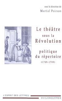 Le théâtre sous la Révolution : politique du répertoire : 1789-1799