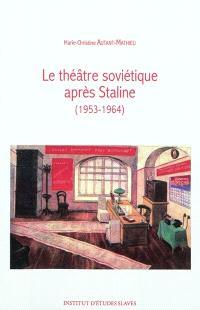 Le théâtre soviétique après Staline (1953-1964)