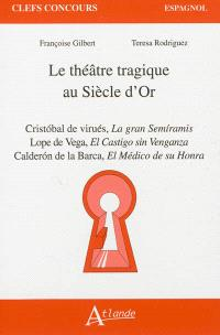 Le théâtre tragique au siècle d'or : Cristobal de Virués, La gran Semiramis ; Lope de Vega, El Castigo sin venganza ; Calderon de la Barca, El Médico de su honra