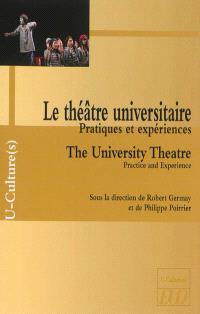 Le théâtre universitaire : pratiques et expériences = The university theatre : practice and experience