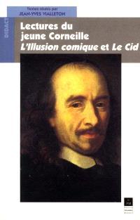 Lecture du jeune Corneille : L'illusion comique et Le Cid : agrégation de lettres