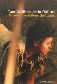 Les Ateliers de la Colline : 30 ans de créations théâtrales, 1981-2011