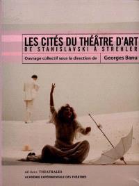 Les cités du théâtre d'art : de Stanislavski à Strehler