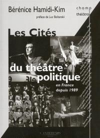 Les cités du théâtre politique : en France depuis 1989