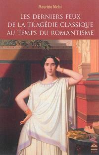 Les derniers feux de la tragédie classique au temps du romantisme