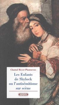 Les enfants de Shylock ou L'antisémitisme sur scène