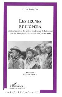Les jeunes et l'opéra : le développemnt des actions en direction de la jeunesse dans les théâtres lyriques de France de 1980 à 2000