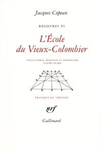 Les registres du Vieux-Colombier. Volume 6, L'école du Vieux-Colombier
