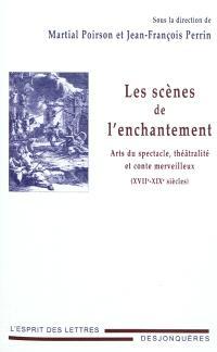 Les scènes de l'enchantement : arts du spectacle, théâtralité et conte merveilleux (XVIIe-XIXe siècles)