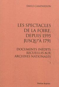 Les spectacles de la foire, depuis 1595 jusqu'à 1791 : documents inédits recueillis aux Archives nationales