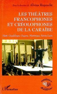 Les théâtres francophones et créolophones de la Caraïbe : Haïti, Guadeloupe, Guyane, Martinique, Sainte-Lucie