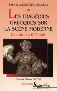 Les tragédies grecques sur la scène moderne : une utopie théâtrale