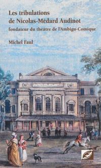 Les tribulations de Nicolas-Médard Audinot : fondateur du théâtre de l'Ambigu-Comique