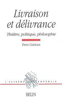 Livraison et délivrance : théâtre, politique, philosophie