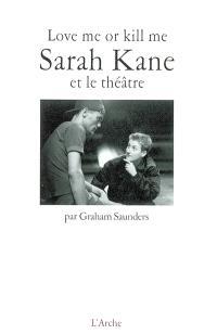 Love me or kill me : Sarah Kane et le théâtre
