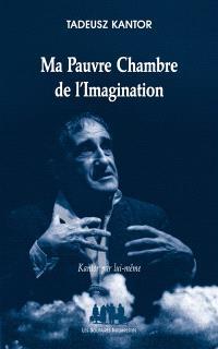 Ma pauvre chambre de l'imagination : Kantor par lui-même