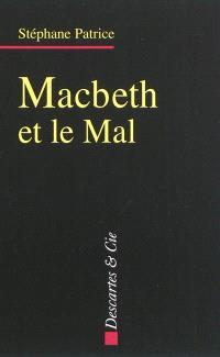Macbeth et le mal : dramaturgie du mal dans l'oeuvre de Shakespeare