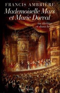 Mademoiselle Mars et Marie Dorval : au théâtre et dans la vie