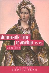 Mademoiselle Rachel en Amérique (1855-1856) : recueil et impressions par monsieur Chéry de la Comédie-Française