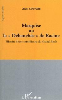 Marquise ou La déhanchée de Racine : histoire d'une comédienne du Grand Siècle