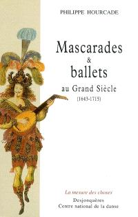 Mascarades et ballets au grand siècle (1643-1715)