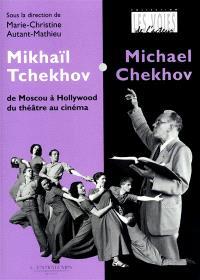 Mikhaïl Tchekhov (Michael Chekhov) : de Moscou à Hollywood, du théâtre au cinéma
