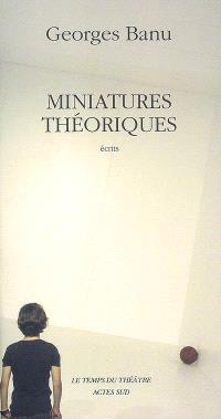 Miniatures théoriques : repères pour un paysage théâtral