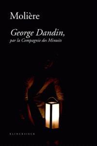Molière, George Dandin, par la Compagnie des Minuits. Précédé de Le cauchemar de George Dandin. Suivi de George Dandin, une pastorale burlesque ?