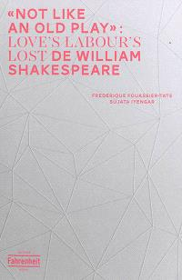 Not like an old play : Love's labour's lost de Williamn Shakespeare