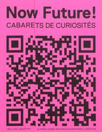 Now future ! : cabarets de curiosité