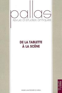 Pallas. n° 71, De la tablette à la scène : actes du colloque de Paris X, Nanterre, 31 octobre-1er novembre 2004