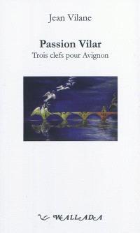 Passion Vilar : trois clefs pour Avignon